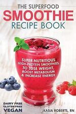 The Superfood Smoothie Recipe Book : Super-Nutritious, High-Protein Smoothies...