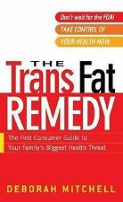The Trans Fat Remedy: The First Consumer Guide To Your Family's Biggest Health