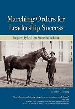 Marching Orders For Leadership Success: Inspired By My Hero Stonewall Jackson