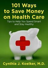101 Ways to Save Money on Health Care: Tips to Help You Spend Smart an-ExLibrary
