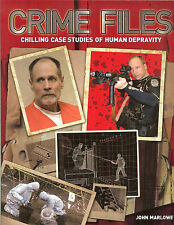 Crime Files: Chilling Case Studies of Human Depravity - NEW PB by John Marlowe