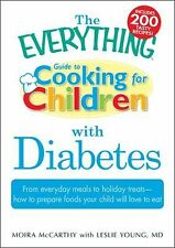 Everything® Ser.: The Everything Guide to Cooking for Children with Diabetes...