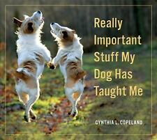 Really Important Stuff My Dog Has Taught Me by Cynthia L. Copeland (2014,...
