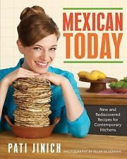 Mexican Today: New and Rediscovered Recipes Contemporary Kitchens by Pati Jinich