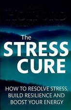 The Stress Cure: How to Resolve Stress, Build Resilience and Boost Your Energy,