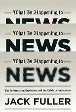 What is Happening to News: The Information Explosion and the Crisis in Journalis