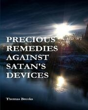 PRECIOUS REMEDIES AGAINST SATAN'S DEVICES by Thomas Brooks(2009 Paperback)