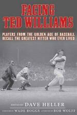 Facing Ted Williams: Players from the Golden Age of Baseball Recall the Greatest