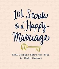101 Secrets to a Happy Marriage : Real Couples Share Keys to Their Success by...