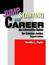 Jumpstarting Your Career : An Internship Guide for Criminal Justice by...