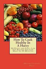 How to Cook Healthy in a Hurry Ser.: How to Cook Healthy in a Hurry : 50...