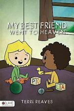 My Best Friend Went to Heaven by Terri Reaves (2015, Paperback)