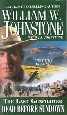The Last Gunfighter : Dead Before Sundown by William W. Johnstone and J. A....