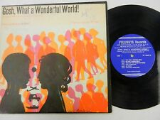 GOSH, WHAT A WONDERFUL WORLD words and music by GIL SLOTE P.S.63 Queens FOLKWAYS