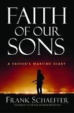 Faith of Our Sons: A Father's Wartime Diary by Frank Schaeffer