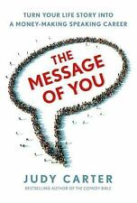 The Message of You : Turn Your Life Story into a Money-Making Speaking Career...