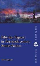 Routledge Key Guides: Fifty Key Figures in Twentieth Century British Politics...
