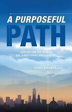 A Purposeful Path: How far can you go with $30, a bus ticket, and a dream?, Beau