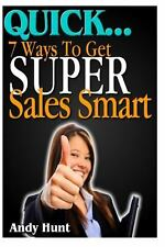 QUICK... 7 Ways to Get Super Sales Smart by Andy Hunt (2012, Paperback)