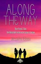 Along the Way: Three Friends, 33 Days, and One Unforgettable Journey on the Cami