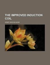 The improved induction coil by Noad, Henry Minchin