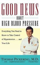 Good News about High Blood Pressure : Everything You Need to Know to Take...