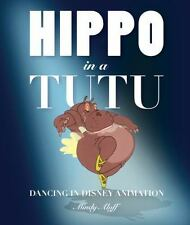 Hippo in a Tutu: Dancing in Disney Animation, Aloff, Mindy, Good Book