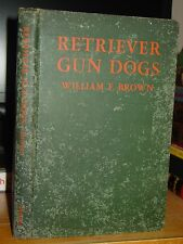 1945 Retriever Gun Dogs: History, Breed Standards & Training, Upland Game & Fowl