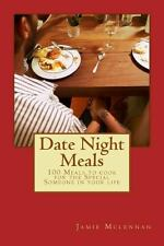 Date Night Meals : 100 Meals to Cook for the Special Someone in Your Life by...