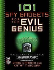 101 Spy Gadgets for the Evil Genius by Kathy McGowan and Brad Graham (2006,...