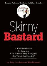 Skinny Bastard : A Kick-in-the-Ass for Real Men Who Want to Stop Being Fat...