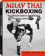 Muay Thai Kickboxing: The Ultimate Guide To Conditioning, Training, And Fightin