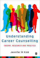 Understanding Career Counselling: Theory, Research and Practice by Kidd, Jenny