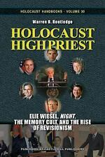 Holocaust High Priest : Elie Wiesel, Night, the Memory Cult, and the Rise of...