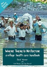 Where There Is No Doctor:A Village Health Care Handbook, Revised Edition (PBK)