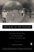 The Girl in the Picture : The Story of Kim Phuc, the Photograph, and the...