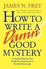 How to Write a Damn Good Mystery: A Practical Step-by-Step Guide from -ExLibrary
