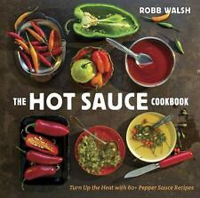 The Hot Sauce Cookbook: Turn Up the Heat with 60+ Pepper Sauce Recipes, Walsh, R