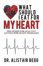 What Should I Eat for My Heart? by Alistair Begg (2014, Paperback)