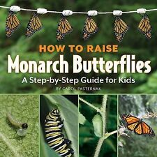 How to Raise Monarch Butterflies : A Step-by-Step Guide for Kids by Carol...