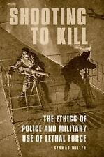 Shooting to Kill : The Ethics of Police and Military Use of Lethal Force by...