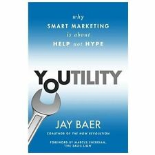 Youtility : Why Smart Marketing Is about Help Not Hype by Jay Baer Autographed