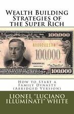 Wealth Building Strategies of the Super Rich : How to Start a Family Dynasty...