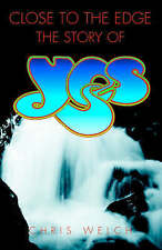 """Close to the Edge: The Story of """"Yes"""": The Story of """"Yes"""", Welch, Chris,"""