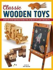 Classic Wooden Toys : Step-By-Step Instructions for 20 Built-to-Last Projects...