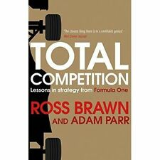 Total Competition: Lessons in Strategy from Formula One, Parr, Adam, Brawn, Ross