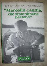 GIORGIO TORELLI - MARCELLO CANDIA,CHE STRAORDIARIA PERSONA - ED:ANCORA 2006 (GU