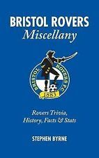 Bristol Rovers Miscellany: Rovers Trivia, History, Facts & Stats, Stephen Byrne,