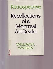 Retrospective: Recollections of a Montreal Art Dealer by W. Watson HC/DJ  RARE!