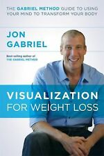 Visualization for Weight Loss : The Gabriel Method Guide to Using Your Mind...